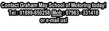 Contact Graham May School of Motoring today! Tel : 01899-850258  Mob : 07963 - 331418  or e-mail us!